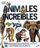 Animales increíbles: Las 100 criaturas más grandes, rápidas y letales del planeta (Conocimiento y consulta)