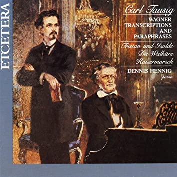Carl Tausig, Wagner Transcriptions and Paraphrases, Tristan und Isolde, Die Walküre, Kaisermarsch