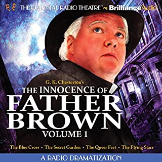 The Innocence of Father Brown, Volume 1     A Radio Dramatization              By:                                                                                                                                 G. K. Chesterton,                                                                                        M. J. Elliot (dramatization)                               Narrated by:                                                                                                                                 J.T. Turner,                                                                                        The Colonial Radio Players                      Length: 1 hr and 53 mins     14 ratings     Overall 4.4