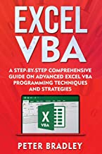 Excel VBA: A Step-By-Step Comprehensive Guide on Advanced Excel VBA Programming Techniques and Strategies