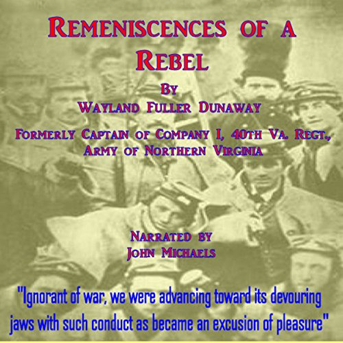 Reminiscences of a Rebel                   By:                                                                                                                                 Rev Wayland Fuller Dunaway D.D.                               Narrated by:                                                                                                                                 John Michaels                      Length: 2 hrs and 13 mins     Not rated yet     Overall 0.0