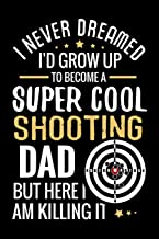 I never dreamed I'd grow up to become a Super Cool Shooting Dad: Shooting Log Book   100 pages (6