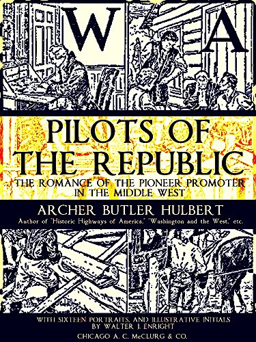 Pilots of the Republic: The Romance of the Pioneer Promoter in the Middle West (English Edition)