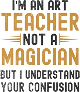 Im a Art Teacher, Not a Magician, but Understand, your Confusion : Funny Notebook Gift for Art Teachers: Funny Blank Lined...