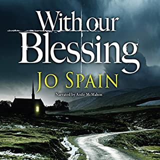 With Our Blessing     An Inspector Tom Reynolds Mystery, Book 1              By:                                                                                                                                 Jo Spain                               Narrated by:                                                                                                                                 Aoife McMahon                      Length: 12 hrs and 50 mins     84 ratings     Overall 4.5