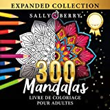 300 Mandalas Livre de Coloriage pour Adultes: Sélection Fantastique des Meilleures Mandalas pour se Détendre. La Collection Définitive de Superbes Mandalas à Colorier Anti-Stress