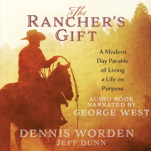 The Rancher's Gift: A Modern Day Parable of Living a Life on Purpose audiobook cover art