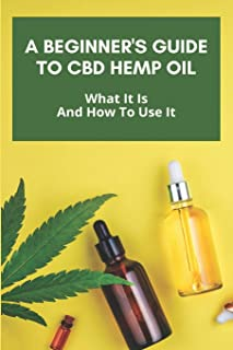 A Beginner's Guide To CBD Hemp Oil: What It Is And How To Use It: Cbd Benefits