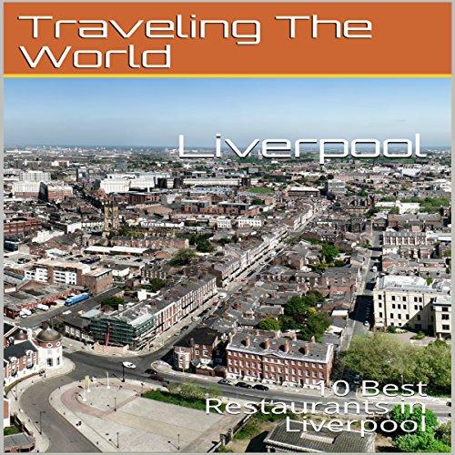 Liverpool: 10 Best Restaurants in Liverpool cover art