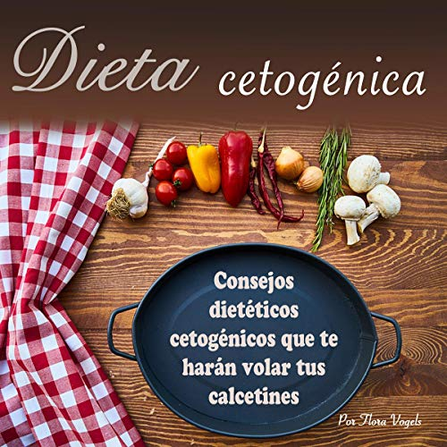 Dieta Cetogénica: Consejos Dietéticos Cetogénicos que te Harán Volar los Calcetines [Keto Diet: Ketogenic Diet Tips That Will Blow Your Socks Off]                   By:                                                                                                                                 Flora Vogels                               Narrated by:                                                                                                                                 Iraima Arrechedera                      Length: 58 mins     20 ratings     Overall 4.7