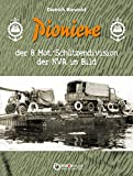 Pioniere der 8. Mot.-Schützendivision der NVA im Bild: Eine Sammlung privater Fotos aus dem Besitz ehemaliger Angehöriger der 8. MSD