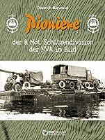 Pioniere der 8. Mot.-Schuetzendivision der NVA im Bild: Eine Sammlung privater Fotos aus dem Besitz ehemaliger Angehoeriger der 8. MSD