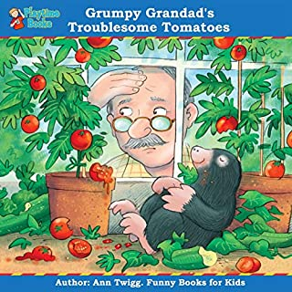 Grumpy Grandad's Troublesome Tomatoes      Funny Books for Kids by Playtime Audio Books              By:                                                                                                                                 Ann Twigg                               Narrated by:                                                                                                                                 Ann Twigg                      Length: 17 mins     2 ratings     Overall 5.0