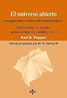 El universo abierto: Un argumento a favor del indeterminismo. Post Scriptum a La lógica de la investigación científica. Vo...