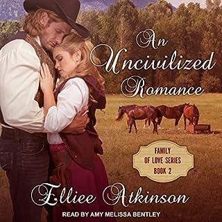 Page de couverture de An Uncivilized Romance: A Western Romance Story