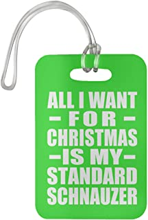 All I Want For Christmas Is My Standard Schnauzer - Luggage Tag Bag-gage Suitcase Tag Durable - Gift for Dog Pet Owner Lover Memorial Kelly Birthday Anniversary Valentine's Day Easter