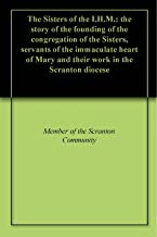 The Sisters of the I.H.M.: the story of the founding of the congregation of the Sisters, servants of the immaculate heart of Mary and their work in the Scranton diocese