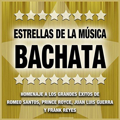 Estrellas de la Música Bachata: Homenaje a las Canciones y Éxitos de Romeo Santos, Royce, Juan Luis Guerra y Frank Reyes