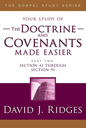 The Doctrine and Covenants Made Easier-Part 2: Section 43 through Section 93