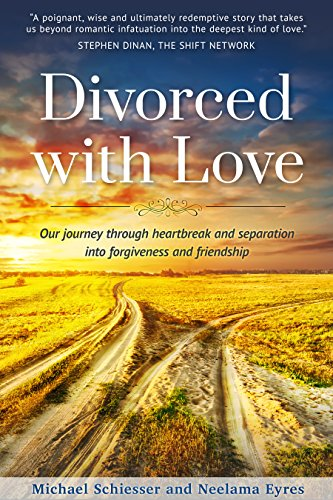 Divorced with Love: Our journey through heartbreak and separation into forgiveness and friendship