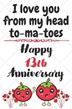 I Love You From My Head To-ma-toes Happy 13th Anniversary: Anniversary Gifts By Year Quote Journal / Notebook / Diary / Greetings / Gift For Parents / ... Gifts For Boyfriend Girlfriend Husband Wife