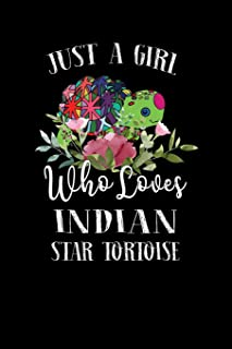 Just a Girl Who Loves Indian Star Tortoise: Perfect Indian Star Tortoise Lover Gift For Girl. Cute Notebook for Indian Sta...