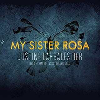 My Sister Rosa                   By:                                                                                                                                 Justine Larbalestier                               Narrated by:                                                                                                                                 David Linski                      Length: 12 hrs and 39 mins     81 ratings     Overall 4.3