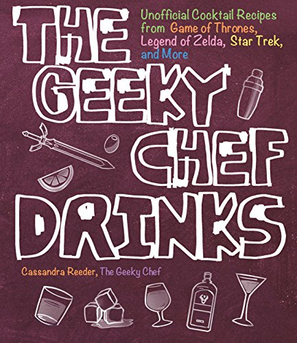 The Geeky Chef Drinks: Unofficial Cocktail Recipes from Game of Thrones, Legend of Zelda, Star Trek, and More (English Edition)
