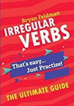 Irregular Verbs: The Ultimate Guide: That's Easy...Just Practise!!! (9781718921399)