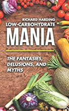 Low-Carbohydrate Mania: The Fantasies, Delusions, and Myths