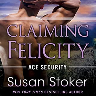 Claiming Felicity     Ace Security, Book 4              By:                                                                                                                                 Susan Stoker                               Narrated by:                                                                                                                                 Erin Bennett                      Length: 8 hrs and 42 mins     443 ratings     Overall 4.6