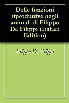 Delle funzioni riproduttive negli animali di Filippo De Filippi