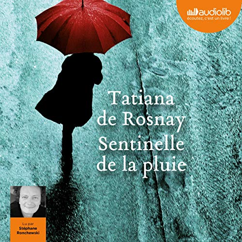 Sentinelle de la pluie                   By:                                                                                                                                 Tatiana de Rosnay                               Narrated by:                                                                                                                                 Stéphane Ronchewski                      Length: 9 hrs and 23 mins     2 ratings     Overall 3.5
