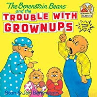 The Berenstain Bears and the Trouble with Grownups (First Time Books(R))