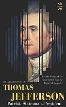 THOMAS JEFFERSON: Patriot. Statesman. President. The Entire Life Story (Great Biographies)
