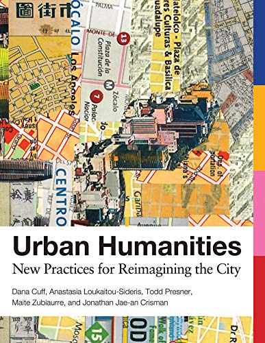 Compare Textbook Prices for Urban Humanities: New Practices for Reimagining the City Urban and Industrial Environments  ISBN 9780262538220 by Cuff, Dana,Loukaitou-Sideris, Anastasia,Presner, Todd,Zubiaurre, Maite,Crisman, Jonathan Jae-An