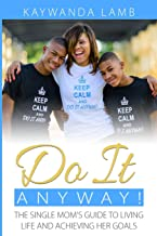 Do It Anyway!: The Single Mom's Guide to Living Life and Achieving Her Goals