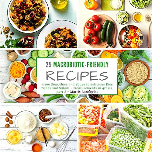 Compare Textbook Prices for 25 macrobiotic-friendly recipes: From Smoothies and Soups to delicious Rice dishes and Salads - measurements in grams - part 2  ISBN 9783985001996 by Lundqvist, Mattis