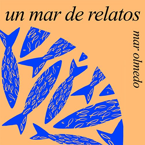 Un mar de relatos [A Sea of Stories]                   By:                                                                                                                                 Mar Olmedo                               Narrated by:                                                                                                                                 Alfonso Sales                      Length: 2 hrs and 44 mins     5 ratings     Overall 5.0