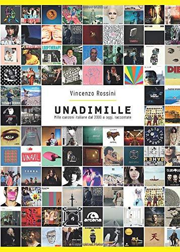 Unadimille: Mille canzoni italiane dal 2000 a oggi, racconta