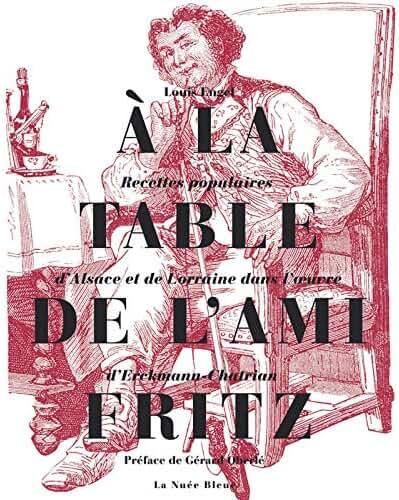 A la table de l'Ami Fritz : Recettes populaires d'Alsace et de Lorraine dans l'oeuvre d'Erckmann-Chatrian