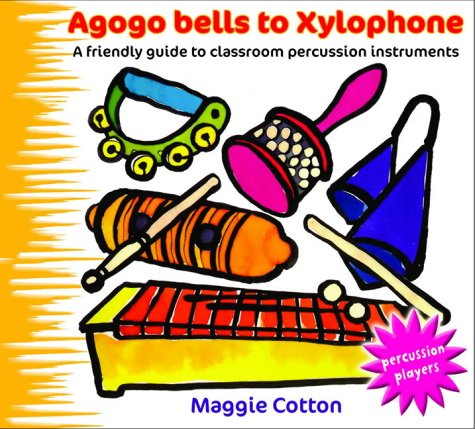 Agogo Bells to Xylophone: A Friendly Guide to Classroom Percussion Instruments (Percussion Players S.)