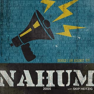 34 Nahum - 2005                   By:                                                                                                                                 Skip Heitzig                               Narrated by:                                                                                                                                 Skip Heitzig                      Length: 1 hr and 7 mins     2 ratings     Overall 4.5