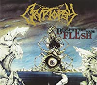 Blasphemy Made Flesh by CRYPTOPSY