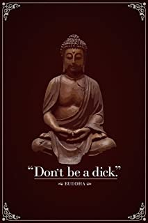 Dont Be A Dick. Buddha Funny Quotation Poster 24x36