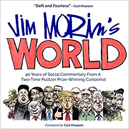 Jim Morin's World: 40 Years of Social Commentary From A Two-Time Pulitzer Prize–Winning Cartoonist by [Jim Morin, Carl Hiaasen]