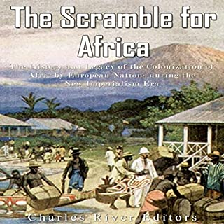 The Scramble for Africa: The History and Legacy of the Colonization of Africa by European Nations During the New Imperialism Era cover art