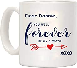Dear Dannie You Will Forever Be My Always XOXO Coffee Mug Gift for Husband Wife Girlfriend Boyfriend Birthday Funny Gift Ideas Funny Coffee Mugs with Inspirational Sayings 11oz White