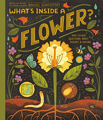 Compare Textbook Prices for What's Inside A Flower?: And Other Questions About Science & Nature Illustrated Edition ISBN 9780593176474 by Ignotofsky, Rachel