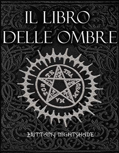Il Libro Delle Ombre: Incantesimi, Stregoneria, Magia